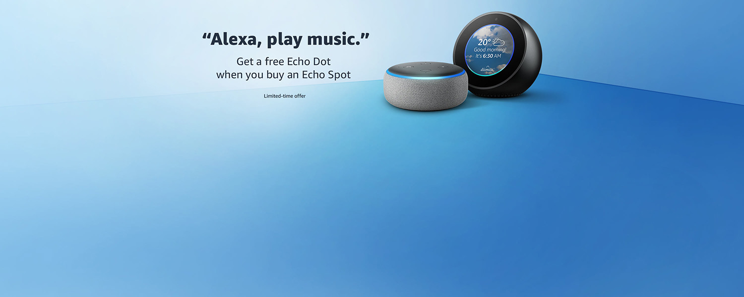 Alexa, play music | Get a free Echo Dot when you buy an Echo Spot | Limited-time offer