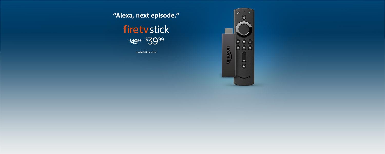 Alexa, next episode. Fire TV Stick $39.99.