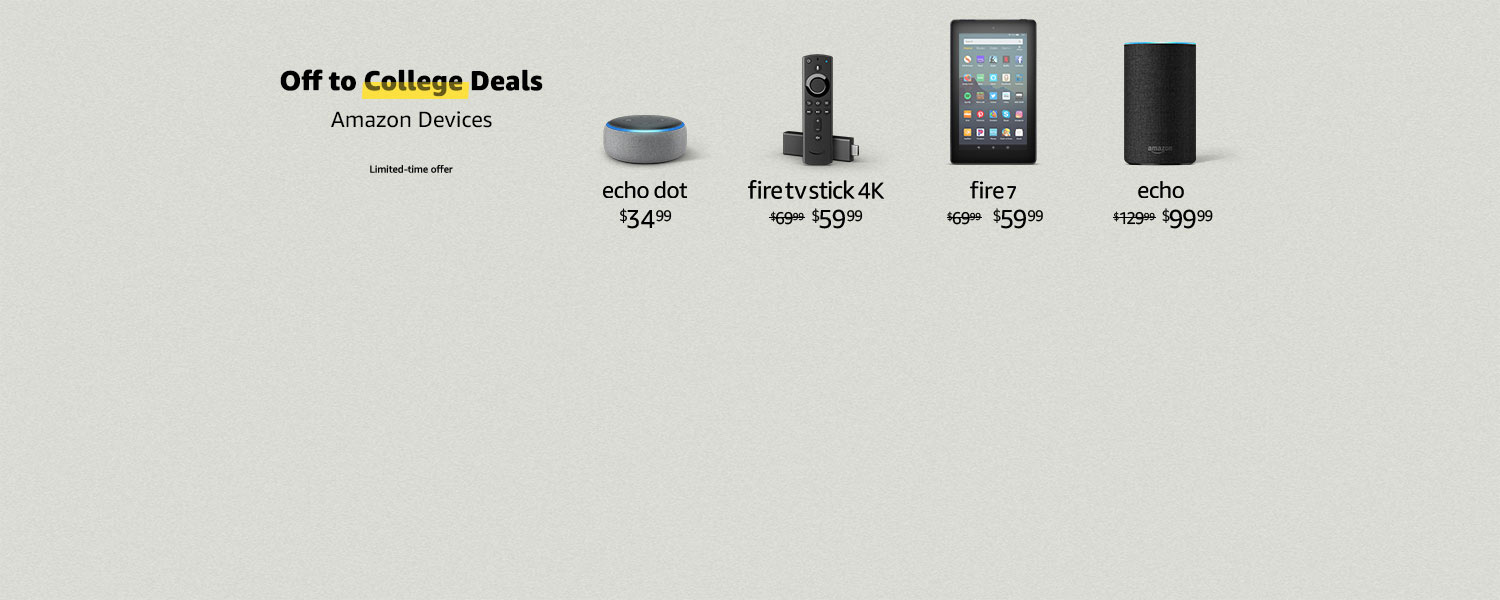 Off to College Deals. Amazon Devices. Limited-time offer