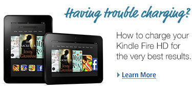 Having trouble charging? How to charge your Kindle Fire HD for the very best results. Learn More.
