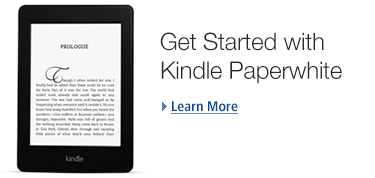 Get Started with Kindle Paperwhite. Learn More.