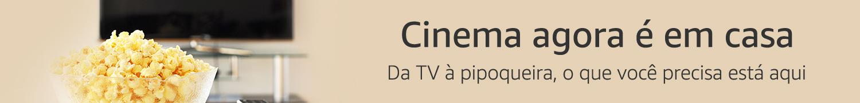 Cinema agora é em Casa. Da TV à pipoqueira, o que você precisa está aqui. Cozinha
