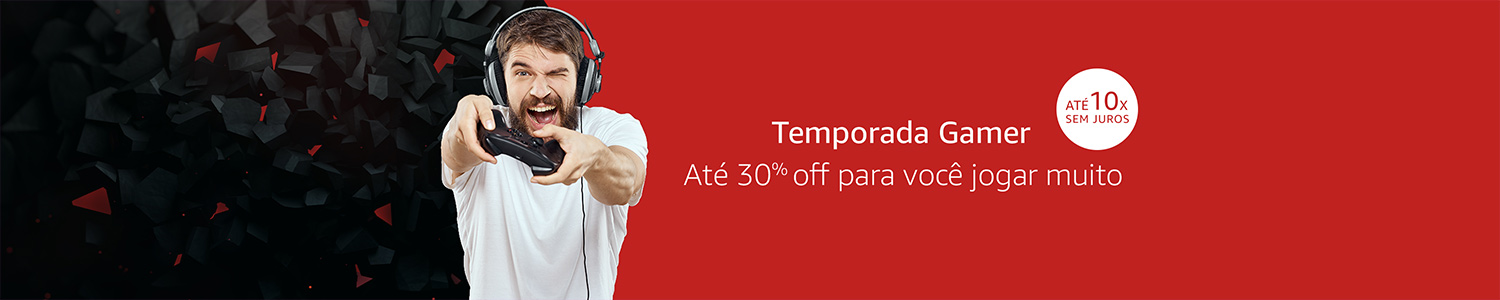 Temporada Gamer: até 30% Off