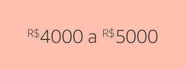 R$4000 a R$5000