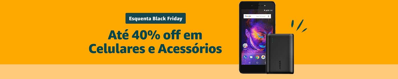 Esquenta Black Friday | Até 40% off em Celulares e Acessórios