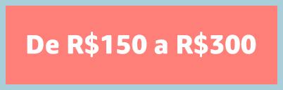 De R$150 a R$300