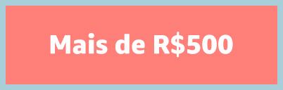 Mais de R$500