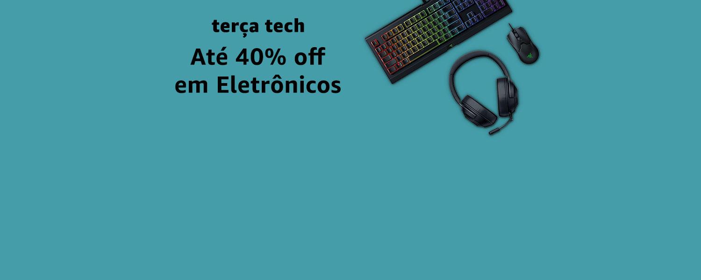 Terça Tech|Até 40% off em Eletrônicos