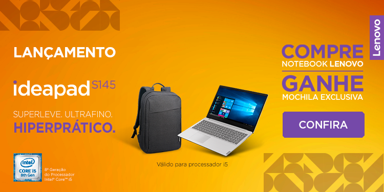 Lançamento Ideapad S145 i5. Superleve. Ultrafino. Compre notebook e ganhe mochila exclusiva. Confira.
