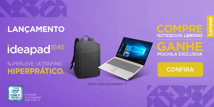 Lançamento Ideapad S145 i7. Superleve. Ultrafino. Compre notebook e ganhe mochila exclusiva. Confira.