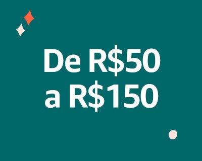 De R$50 a R$150