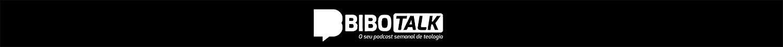 BiboTalk - O Seu Podcast Semanal de Teologia