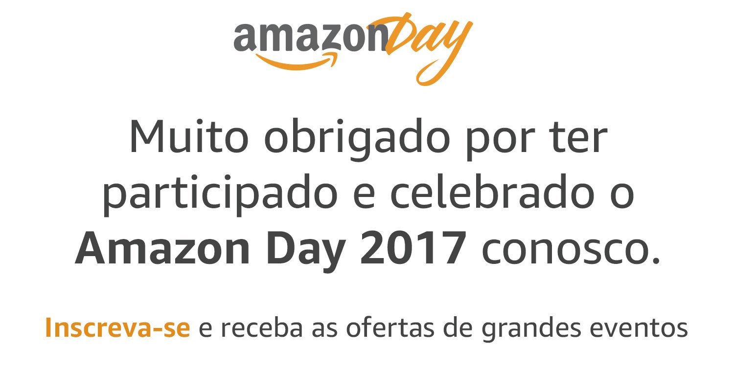 Obrigado por ter participado e celebrado o Amazon Day 2017 conosco. Inscreva-se e receba as ofertas de grandes eventos.
