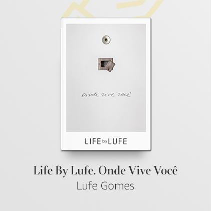 Life by Lufe. Onde Vive Você