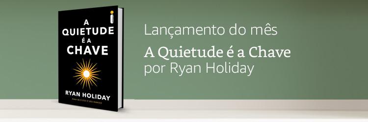Lançamento do mês: A Quietude é a Chave por Ryan Holiday