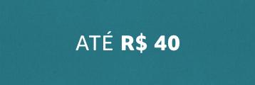 Até R$40