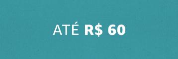 Até R$ 60