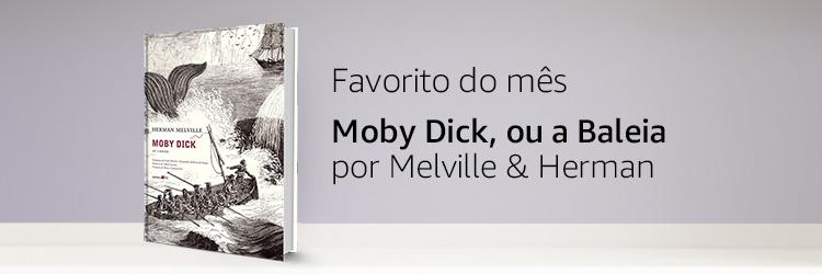 Favorito do mês: Moby Dick, ou a Baleia. Por Melville & Herman