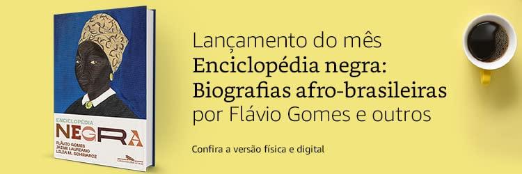 Lançamento do Mês: Enciclopédia negra: Biografias afro-brasileiras: por Flávio Gomes e outros