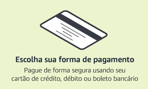 Escolha sua forma de pagamento. Pague de forma segura usando seu cartão de crédito ou débito.