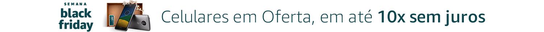 BlackFriday - Celulares em Oferta, em até 10x sem juros