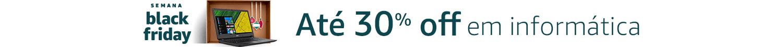 BlackFriday - Até 30% off em Informática