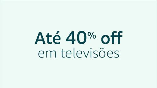 Até 40% off em televidôes