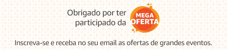 Obrigado por ter participado da Mega Oferta. Inscreva-se e receba no seu email as ofertas de grandes eventos.
