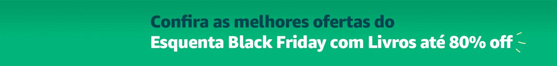 Confira as melhores ofertas do Esquenta Black Friday com Livros até 80% off