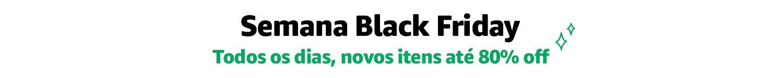 Semana Black Friday - Todos os dias, novos itens até 80% off