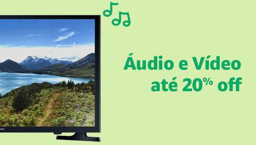 Áudio e Vídeo até 20% off
