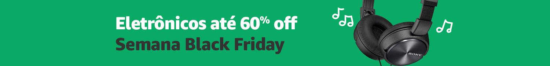 Semana Black Friday | Eletrônicos até 60% Off