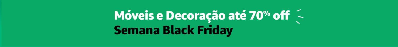 Móveis e Decoração até 70% off Semana Black Friday