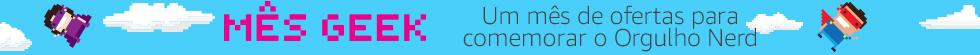 Mês Geek - Um mês de ofertas para comemorar o Orgulho Nerd