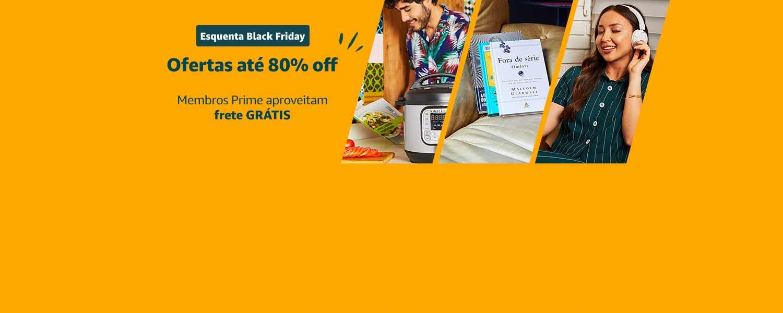 Esquenta Black Friday: ofertas até 80% off