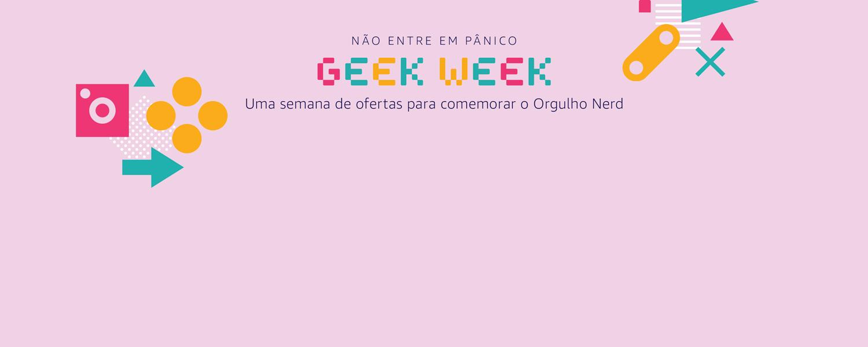 Não entre em pânico. Geek Week - Uma semana de ofertas para comemorar o orgulho nerd