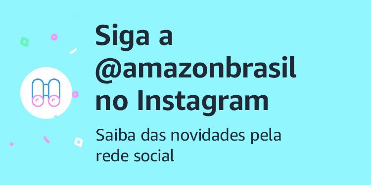 Siga a @amazonbrasil no Instagram. Fique por dentro de todas as novidades