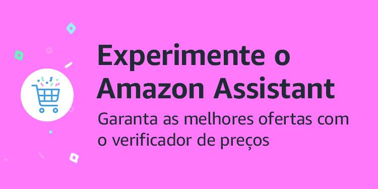 Experimente o Amazon Assistant. Compare preços e garanta as melhores ofertas