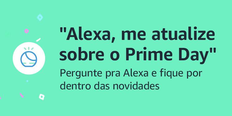 Alexa, me atualize sobre o Prime Day