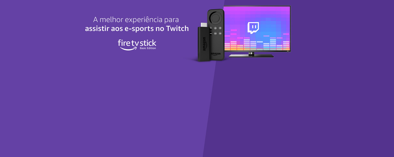 Fire Tv Stick: A melhor experiência para assistir aos e-sports no Twitch