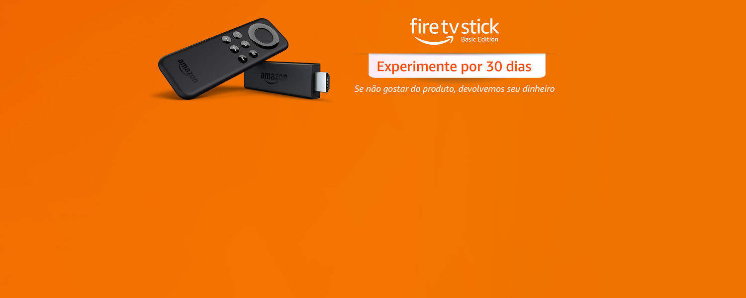 Fire Tv Stick: experimente por 30 dias