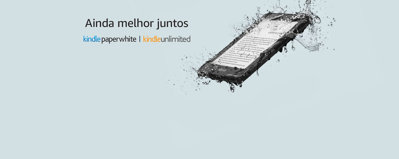 Ainda melhor juntos: Novo Kindle Paperwhite e Kindle Unlimited