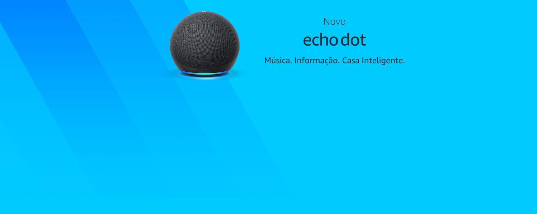 Novo Echo Dot: MÚSICA. INFORMAÇÃO. CASA INTELIGENTE