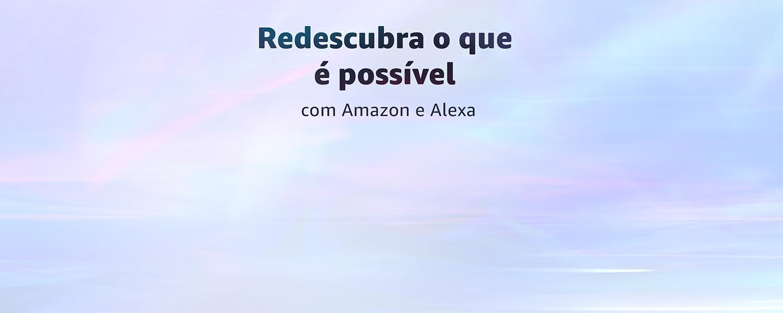 Redescubra o que é possível com Amazon e Alexa