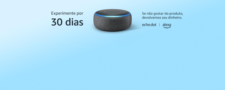 Echo Dot: Experimente por 30 dias