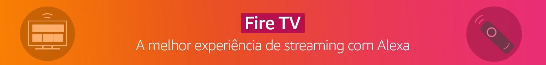 Fire TV: A melhor experiência de streaming com Alexa