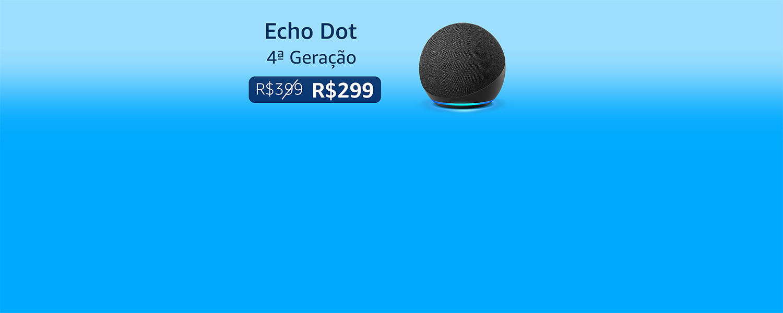 Echo Dot 4ª Geração: De R$399 por R$299