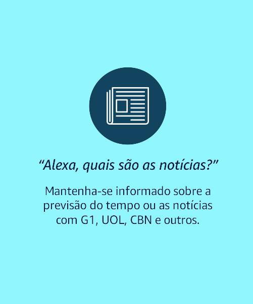 Alexa, quais são as notícias?