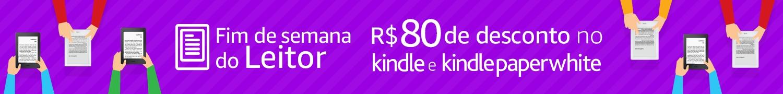 Fim de semana do Leitor: R$80  de desconto no Kindle e Kindle Paperwhite