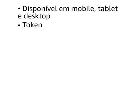 Disponível em mobile, tablet e desktop. Token.